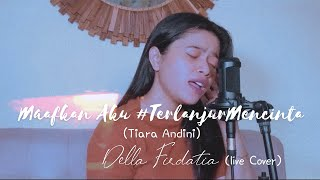 Tiara Andini - Maafkan Aku #Terlanjurmencinta   Live Cover Della Firdatiawidth=
