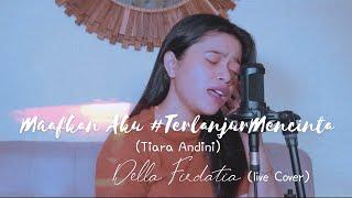Tiara Andini - Maafkan Aku #Terlanjurmencinta   Live Cover Della Firdatia