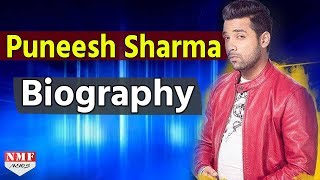 Bigg Boss 11  Puneesh Sharma   Biography   Must Watch !!!