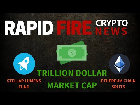 Trillion Dollar Market Cap, Ethereum Chain Splits & Stellar Lumens Fund - Crypto News
