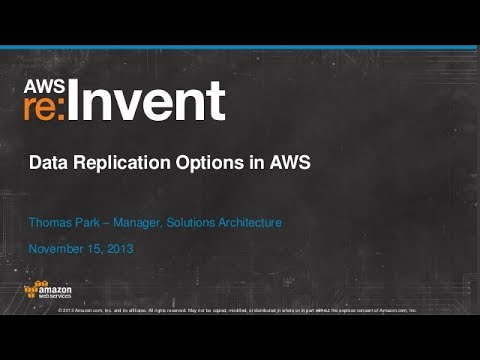 Data Replication Options in AWS (ARC302) | AWS re:Invent 2013