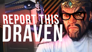 REPORT THIS DRAVEN FOR BEING TOO GOOD! 👀