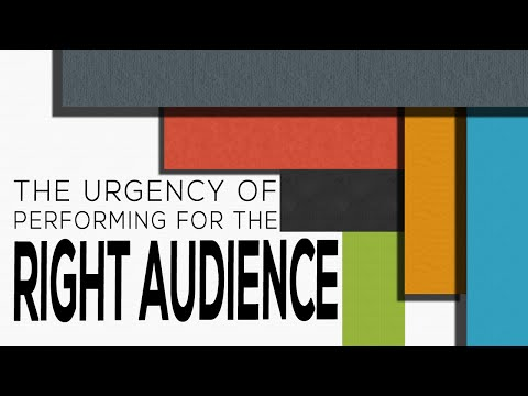 The Urgency of Performing for the RIght Audience - Matthew 6