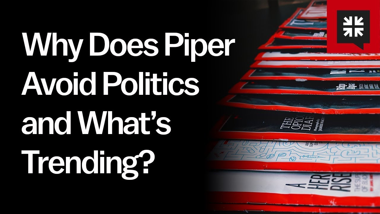 Why Does Piper Avoid Politics and What's Trending? // Ask pastor John