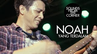 NOAH - Yang Terdalam | Sounds From The Corner Live #4