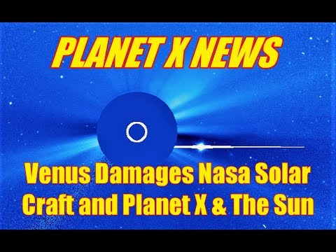 PLANET X NEWS - Venus Damages Nasa Solar Craft and Planet X