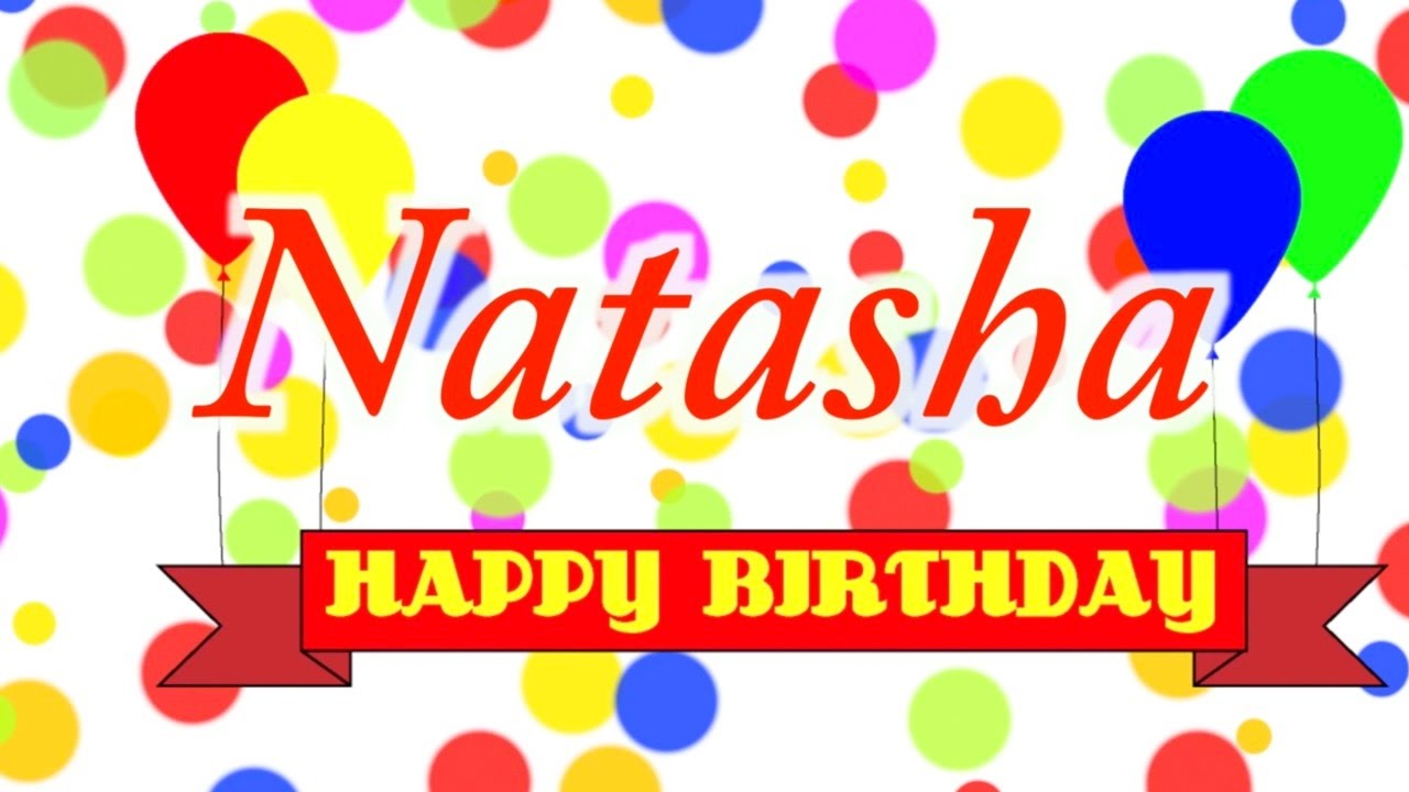 Happy Birthday Natasha Song Youtube