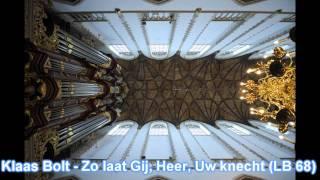 Klaas Bolt - Zo laat Gij, Heer, Uw knecht (LB 68)