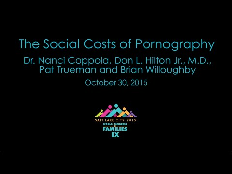 The Social Costs of Pornography - Dr. N. Coppola, Don Hilton, Pat Trueman, Brian Willoughby
