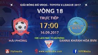 FULL | HẢI PHÒNG vs SANA KHÁNH HÒA BVN | VÒNG 18 TOYOTA V LEAGUE 2017