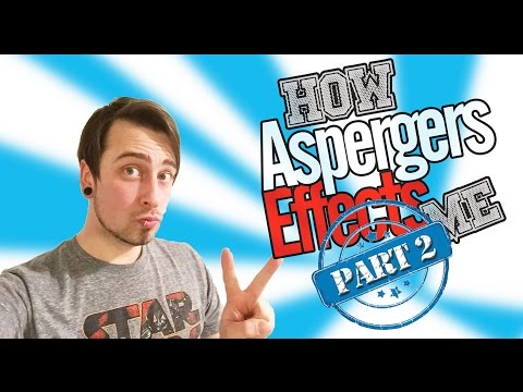 HOW ASPERGERS EFFECTS MY LIFE PART 2 - Life With Asperegers