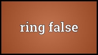 Ring false Meaning