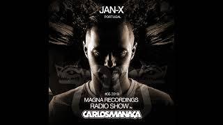 Magna Recordings Radio Show by Carlos Manaça #05 2019   Special Guest Jan-X (Portugal)
