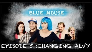 BLUE MOUSE EPISODE 5:CHANGING ALVY