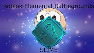 Roblox Elemental Battlegrounds Slime Element be like.....