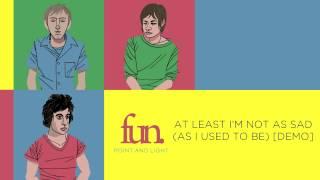 fun. - At Least I'm Not As Sad (As I Used To Be) [Demo]
