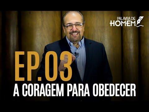 Palavra de Homem - Coragem para Obedecer - Palavra 3 - Pr. Antonio Nasser