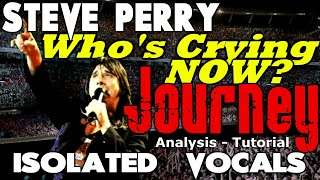 Journey - WHO'S CRYING NOW? Steve Perry - Isolated Vocals - Analysis and Tutorial