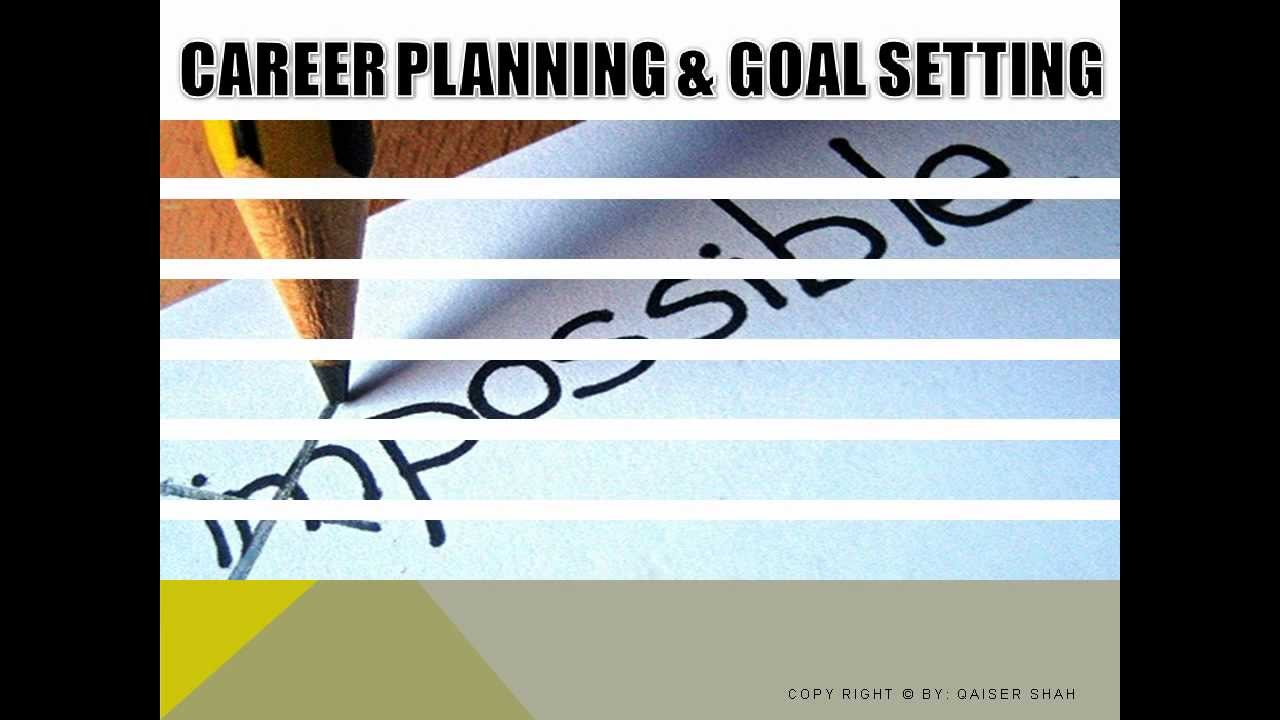 career planning and goal setting career planning and goal setting