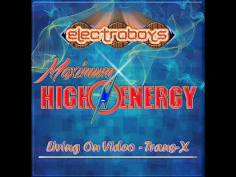 Living On Video - Trans-X (Maximum High Energy)