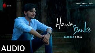 Tu Aaja Vi Hawa Banke | Darshan Raval Song Hawa Banke | Audio Song | Hawa Banke Song