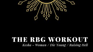 RBG Workout - Kesha - Woman / Die Young / Raising Hell