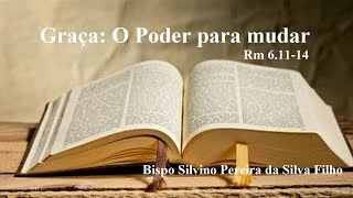 Graça: O Poder para mudar - Rm 6.11-14 - Bispo Silvino (Igreja de Deus no Brasil) - Culto 18/07/2021