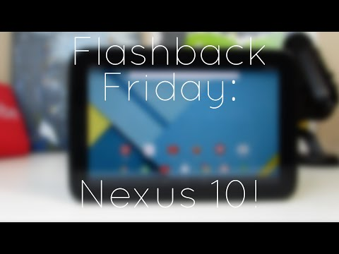 Flashback Friday: Nexus 10 (2 Years Later)!