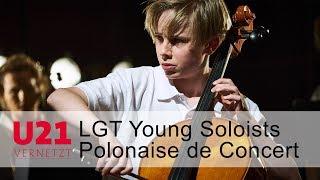 """LGT Young Soloists mit der """"Polonaise de Concert, op. 14"""" bei U21-VERNETZT"""