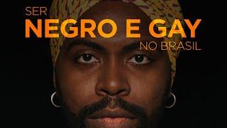 Ser Negro e Gay no Brasil: um recorte sobre (R)existir