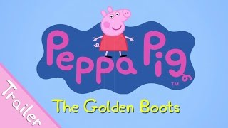 Peppa Pig The Golden Boots Trailer