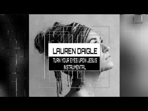 Lauren Daigle - Turn Your Eyes- Instrumental Track W/ Lyrics
