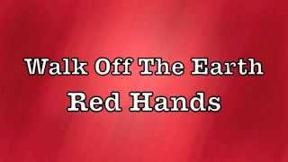 Walk Off The Earth - Red Hands Lyrics
