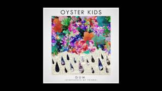 Oyster Kids - 'Gum (Everybody's My Friend)'
