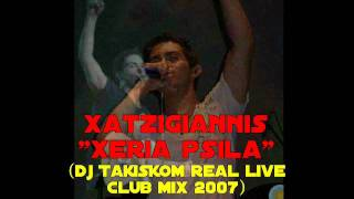 Mixalis Xatzigiannis - Xeria Psila (DJ Takiskom Real Live Club Mix 2007)