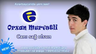 Orxan Murvetli - Canı sağ olsun   Орхан Мурветли - Джаны саг олсун