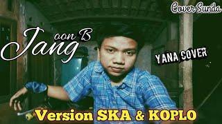 JANG - OON B | YANA COVER VERSION SKA & KOPLO