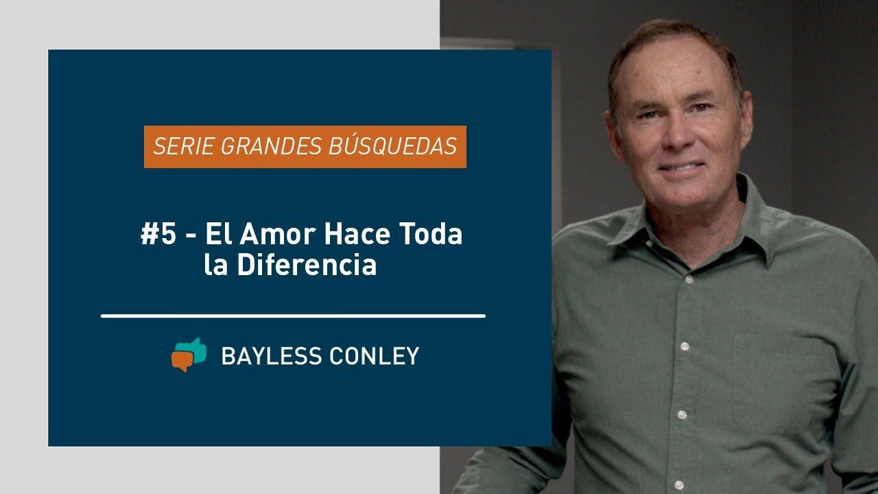 El Amor Hace Toda la Diferencia: Serie GrandesBúsquedas - Parte 5 - Bayless Conley