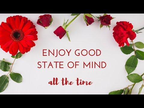 How to Be in a Good State of Mind All the Time