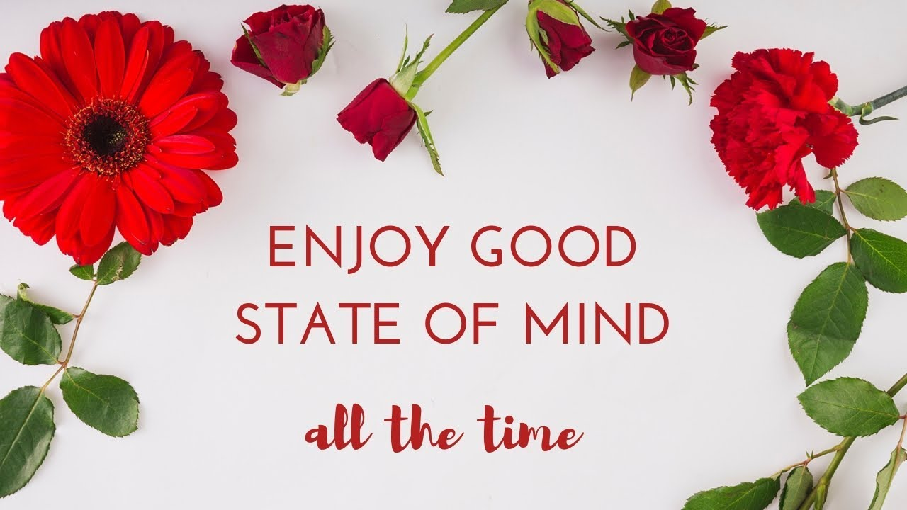 How to Be in a Good State of Mind All the Time - Simona Rich