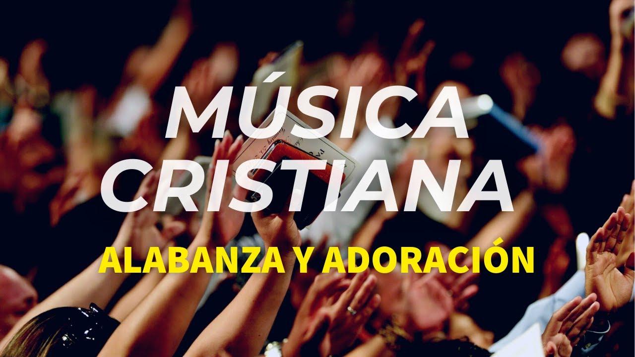 Música Cristiana Alabanza Y Adoración éxitos Cristianos Youtube