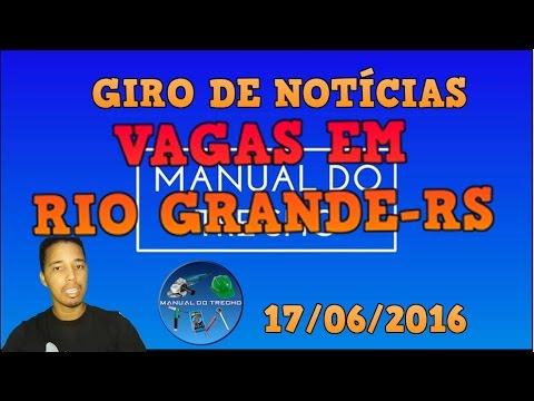 GIRO DE NOTÍCIAS( VAGAS EM RIO GRANDE- RS) 17/06/2016