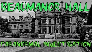 HAUNTED BRITAIN INVESTIGATIONS (HBI) -  BEAUMANOR HALL PARANORMAL INVESTIGATION