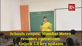 Schools reopen, Mumbai Metro resumes operations: Unlock 5.0 key updates
