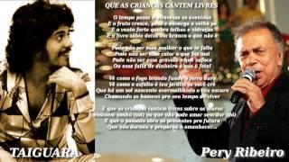Pery Ribeiro - Que as crianças cantem livres  ( Taiguara )