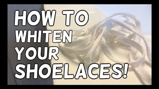 How To Whiten/Clean Your Shoelaces!