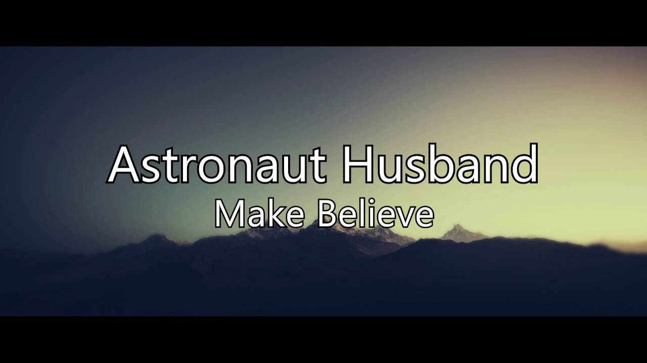 Astronaut Husband Make Believe Chords Chordify