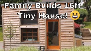 Family Builds 16ft Tiny House!