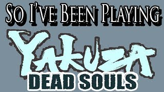 So I've Been Playing: YAKUZA DEAD SOULS [ Review PS3 ]