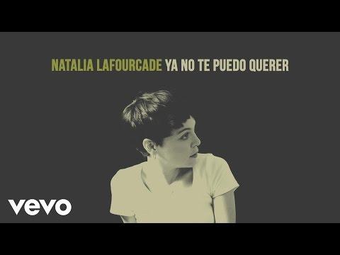 Natalia Lafourcade - Ya No Te Puedo Querer (Audio)